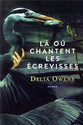 Là où chantent les écrevisses / Delia Owens   Owens, Delia. Auteur
