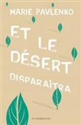 Et le désert disparaîtra / Marie Pavlenko | Pavlenko, Marie. Auteur