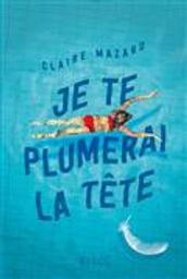 Je te plumerai la tête / Claire Mazard   Mazard, Claire. Auteur