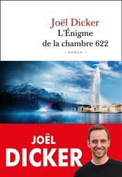 L'énigme de la chambre 622 / Joël Dicker | Dicker, Joël. Auteur