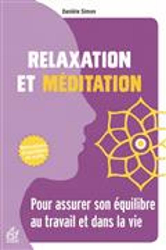 Relaxation et méditation : pour assurer son équilibre au travail et dans la vie / Danièle Simon | Simon, Danièle. Auteur