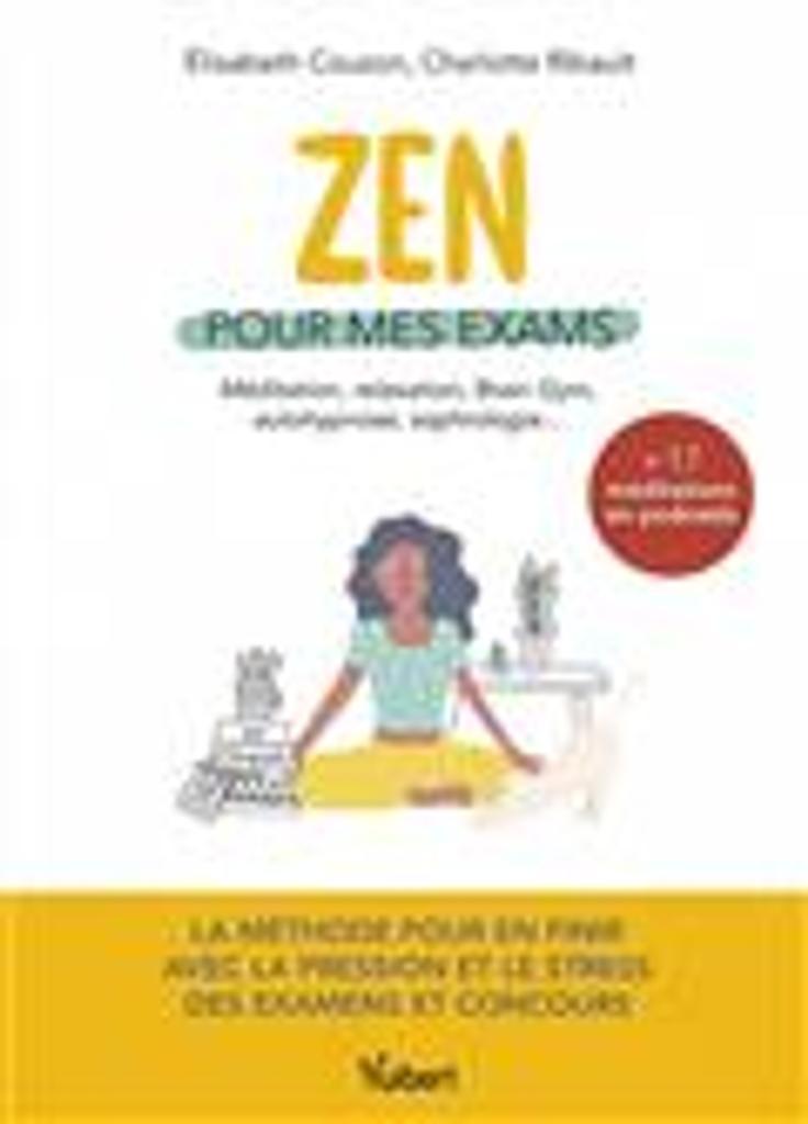 Zen pour mes examens : méditation, relaxation, brain gym, auto-hypnose, sophrologie... / Elisabeth Couzon, Charlotte Ribault | Couzon, Elisabeth. Auteur