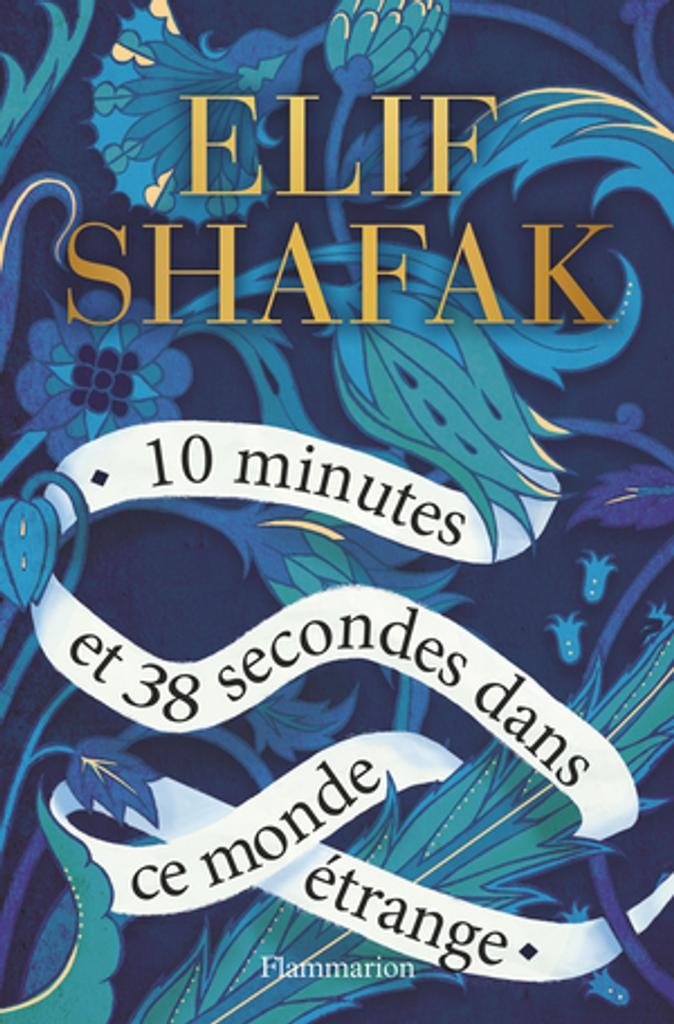 10 [dix] minutes et 38 [trente-huit] secondes dans ce monde étrange / Elif Shafak  