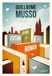 La vie est un roman / Guillaume Musso | Musso, Guillaume. Auteur