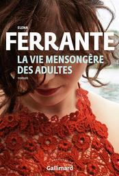 La vie mensongère des adultes / Elena Ferrante | Ferrante, Elena. Auteur