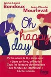 Oh happy day / Anne-Laure Bondoux, Jean-Claude Mourlevat | Bondoux, Anne-Laure. Auteur