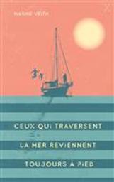 Ceux qui traversent la mer reviennent toujours à pied / Marine Veith | Veith , Marine. Auteur