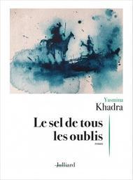 Le sel de tous les oublis / Yasmina Khadra | Khadra, Yasmina. Auteur