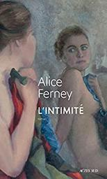 L'intimité / Alice Ferney | Ferney, Alice. Auteur