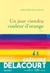 Un jour viendra couleur d'orange / Grégoire Delacourt | Delacourt, Grégoire. Auteur