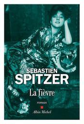 La fièvre / Sébastien Spitzer | Spitzer, Sébastien. Auteur