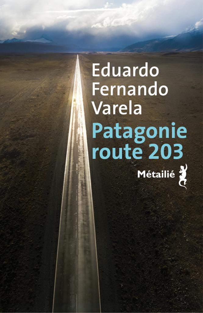 Patagonie route 203 / Eduardo Fernando Varela   Varela, Eduardo Fernando. Auteur