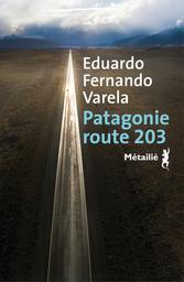 Patagonie route 203 / Eduardo Fernando Varela | Varela, Eduardo Fernando. Auteur