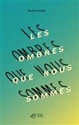 Les ombres que nous sommes / Sandrine Caillis | Caillis, Sandrine. Auteur