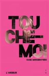 Touche-moi / Susie Morgenstern | Morgenstern, Susie. Auteur
