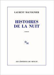 Histoires de la nuit / Laurent Mauvignier   Mauvignier, Laurent. Auteur