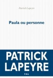 Paula ou personne / Patrick Lapeyre | Lapeyre, Patrick. Auteur
